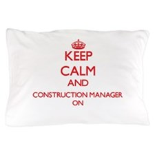 Keep Calm and Construction Manager ON Pillow Case