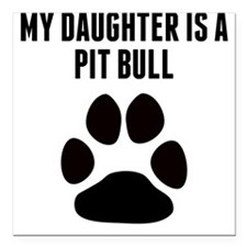 "My Daughter Is A Pit Bull Square Car Magnet 3"" x 3"