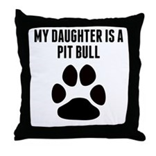 My Daughter Is A Pit Bull Throw Pillow