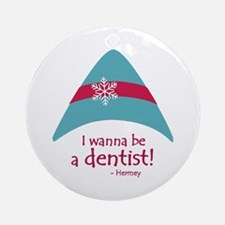 I Wanna Be A Dentist! Ornament (round)
