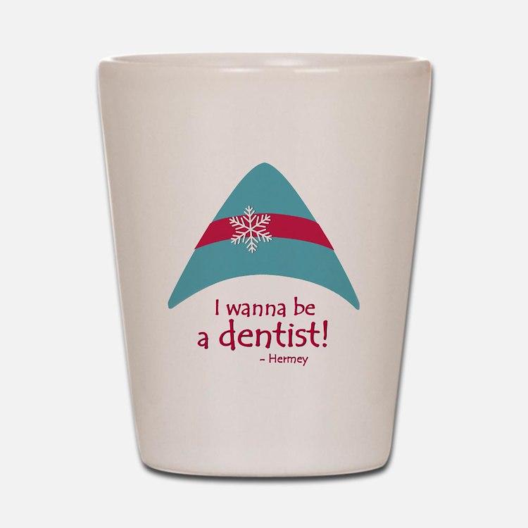 I wanna be a dentist! Shot Glass
