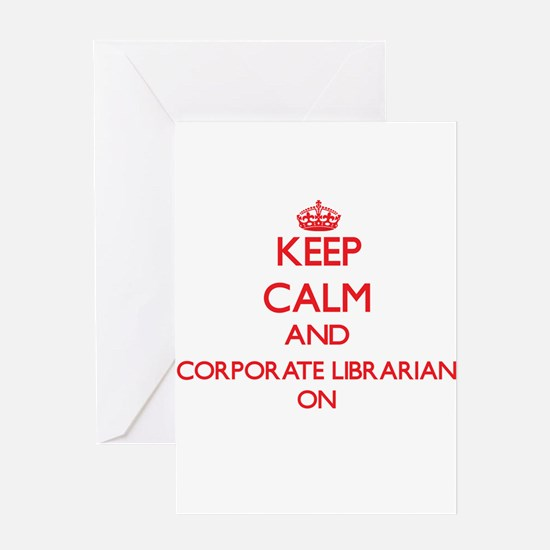 Keep Calm and Corporate Librarian O Greeting Cards