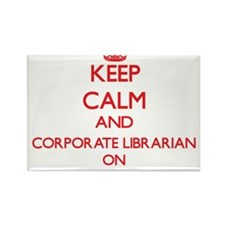 Keep Calm and Corporate Librarian ON Magnets