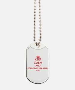 Keep Calm and Corporate Librarian ON Dog Tags