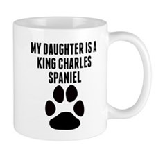 My Daughter Is A King Charles Spaniel Mugs