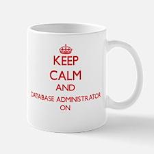 Keep Calm and Database Administrator ON Mugs