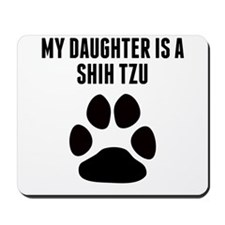 My Daughter Is A Shih Tzu Mousepad