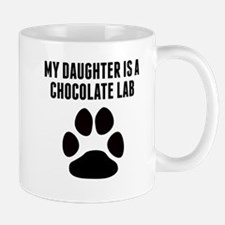 My Daughter Is A Chocolate Lab Mugs