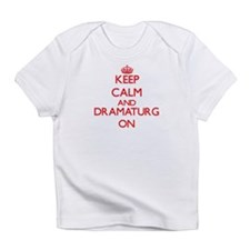 Keep Calm and Dramaturg ON Infant T-Shirt