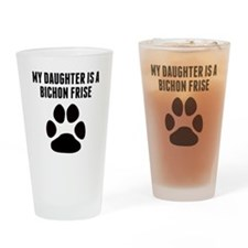 My Daughter Is A Bichon Frise Drinking Glass