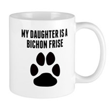 My Daughter Is A Bichon Frise Mugs