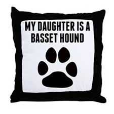 My Daughter Is A Basset Hound Throw Pillow