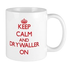 Keep Calm and Drywaller ON Mugs
