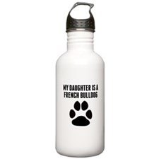 My Daughter Is A French Bulldog Water Bottle