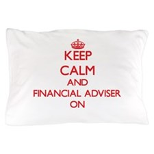 Keep Calm and Financial Adviser ON Pillow Case