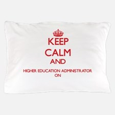 Keep Calm and Higher Education Adminis Pillow Case