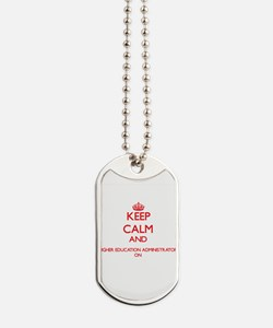 Keep Calm and Higher Education Administra Dog Tags