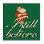 Tile Coaster. I still believe in Santa.