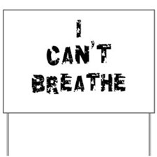 I Can't Breathe Yard Sign
