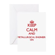 Keep Calm and Metallurgical Enginee Greeting Cards