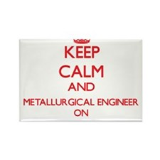 Keep Calm and Metallurgical Engineer ON Magnets