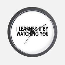 I learned it by watching you Wall Clock