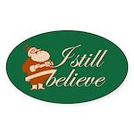 Oval Sticker. I still believe in Santa.