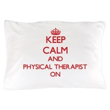 Keep Calm and Physical Therapist ON Pillow Case