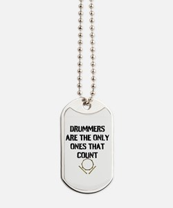 DRUMMERS ARE THE ONLY ONES THAT COUNT Dog Tags