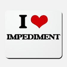 I Love Impediment Mousepad