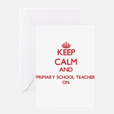 Keep Calm and Primary School Teache Greeting Cards