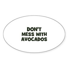 don't mess with avocados Oval Decal