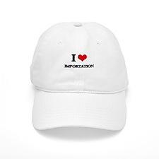 I Love Importation Baseball Cap