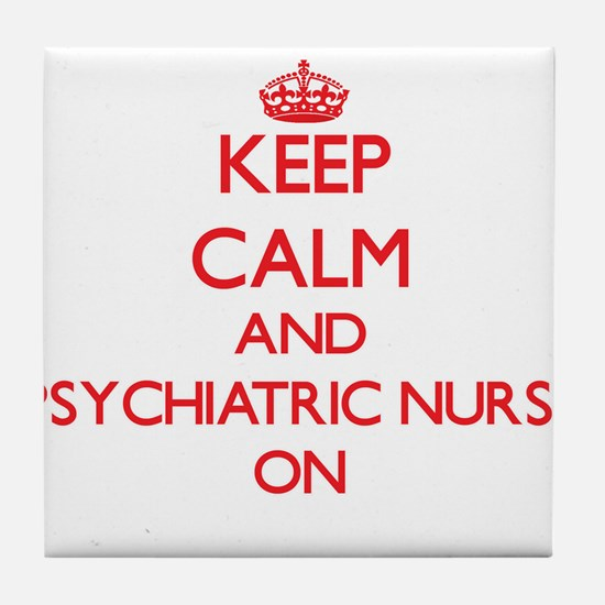 Keep Calm and Psychiatric Nurse ON Tile Coaster