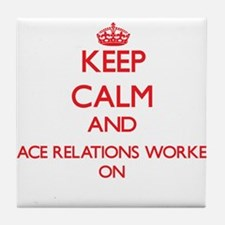 Keep Calm and Race Relations Worker O Tile Coaster