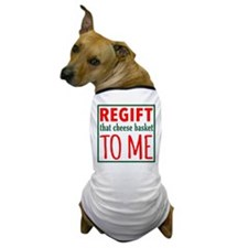 REGIFT that cheese basket to me Dog T-Shirt
