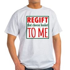 REGIFT that cheese basket to me T-Shirt