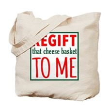 REGIFT that cheese basket to me Tote Bag