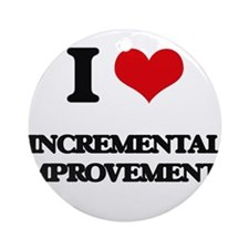 I Love Incremental Improvements Ornament (Round)