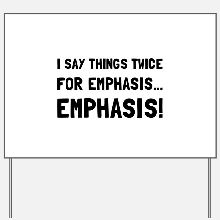 Twice For Emphasis Yard Sign