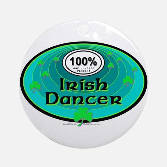 100 PERCENT IRISH DANCER Ornament (Round)