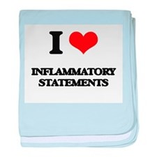 I Love Inflammatory Statements baby blanket