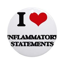 I Love Inflammatory Statements Ornament (Round)