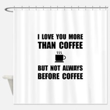 Not Before Coffee Shower Curtain