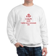 Keep Calm and Theme Park Manager ON Sweatshirt