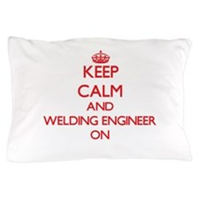 Keep Calm and Welding Engineer ON Pillow Case