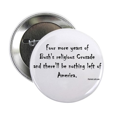 Bush is a Religious Crusader Button