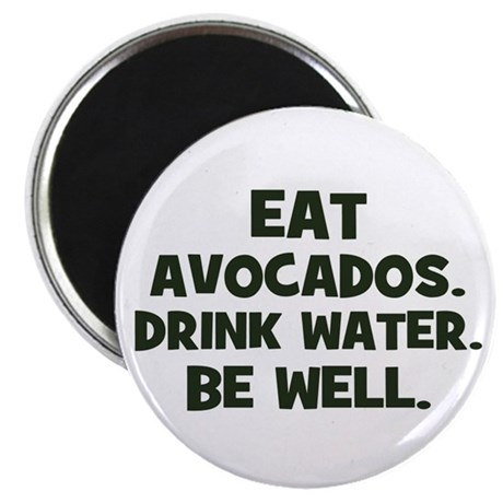 eat avocados. drink water. be Magnet