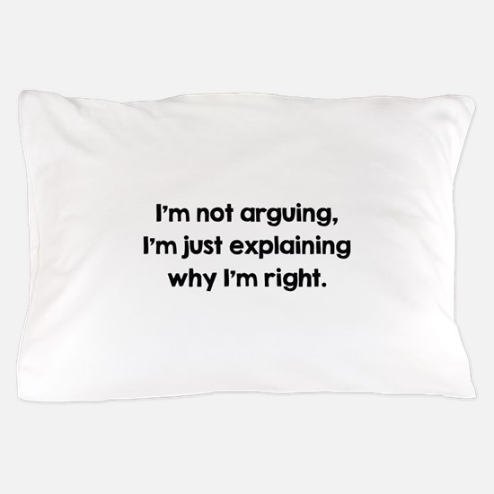 I'm Not Arguing Pillow Case