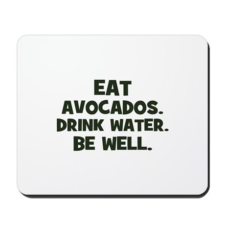 eat avocados. drink water. be Mousepad